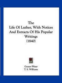 The Life of Luther, With Notices and Extracts of His Popular Writings