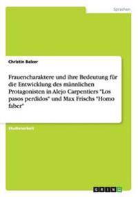 """Frauencharaktere und ihre Bedeutung für die Entwicklung des männlichen Protagonisten in Alejo Carpentiers """"Los pasos perdidos"""" und Max Frischs """"Homo faber"""""""
