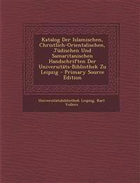 Katalog Der Islamischen, Christlich-Orientalischen, Judischen Und Samaritanischen Handschriften Der Universitats-Bibliothek Zu Leipzig - Primary Sourc