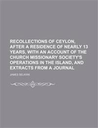 Recollections of Ceylon, After a Residence of Nearly 13 Years, with an Account of the Church Missionary Society's Operations in the Island, and Extrac