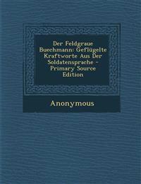 Der Feldgraue Buechmann: Geflügelte Kraftworte Aus Der Soldatensprache - Primary Source Edition