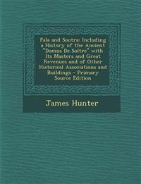 """Fala and Soutra: Including a History of the Ancient """"Domus De Soltre"""" with Its Masters and Great Revenues and of Other Historical Associations and Bui"""