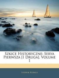 Szkice Historyczne: Serya Pierwsza [I Druga], Volume 1