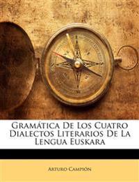 Gramática De Los Cuatro Dialectos Literarios De La Lengua Euskara