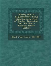 Dursley and its neighbourhood; being historical memorials of Dursley, Beverston, Cam, and Uley - Primary Source Edition