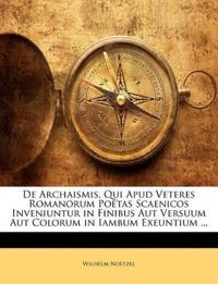 De Archaismis, Qui Apud Veteres Romanorum Poetas Scaenicos Inveniuntur in Finibus Aut Versuum Aut Colorum in Iambum Exeuntium ...