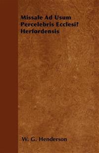 Missale Ad Usum Percelebris Ecclesiæ Herfordensis