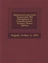 Babylonisch-assyrische Grammatik; Mit Übungsbuch (in Transskription)