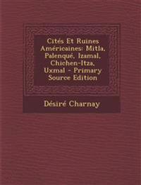 Cites Et Ruines Americaines: Mitla, Palenque, Izamal, Chichen-Itza, Uxmal - Primary Source Edition