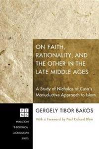 On Faith, Rationality, and the Other in the Late Middle Ages