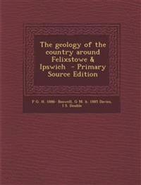 The Geology of the Country Around Felixstowe & Ipswich - Primary Source Edition