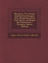 Nemesios Von Emesa; Quellenforschungen Zum Neuplatonismus Und Seinen Anfängen Bei Poseidonios
