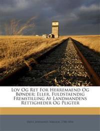 Lov Og Ret For Herremaend Og Bønder; Eller, Fuldstaendig Fremstilling Af Landmandens Rettigheder Og Pligter