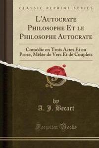 L'Autocrate Philosophe Et le Philosophe Autocrate