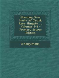 Stambog Over Heste AF Jydsk Race: Hingste ..., Volumes 3-4