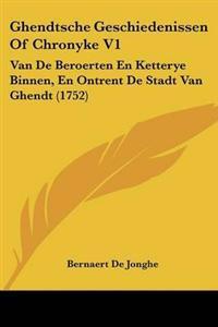 Ghendtsche Geschiedenissen Of Chronyke V1