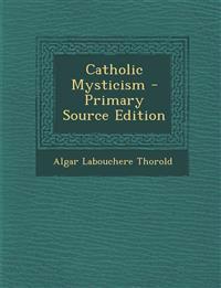 Catholic Mysticism - Primary Source Edition