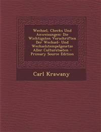 Wechsel, Checks Und Anweisungen: Die Wichtigsten Vorschriften Der Wechsel- Und Wechselstempelgesetze Aller Culturstaaten