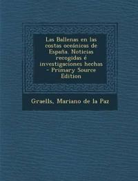 Las Ballenas en las costas oceánicas de España. Noticias recogidas é investigaciones hechas - Primary Source Edition
