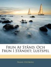 Frun Af Stånd: Och Frun I Ståndet; Lustspel