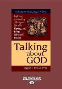 Talking about God: Exploring the Meaning of Religious Life with Kierkegaard, Buber, Tillich and Heschel (Large Print 16pt)