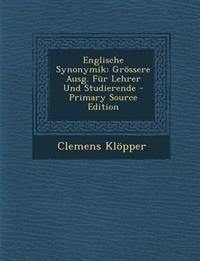 Englische Synonymik: Grössere Ausg. Für Lehrer Und Studierende - Primary Source Edition