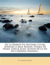 De La Probité En Histoire: Lettre Adressée À Mgr. Besson, Évêque De Nimes, Uzès & Alais, Auteur De La Vie Du Cardinal Mathieu...