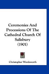 Ceremonies and Processions of the Cathedral Church of Salisbury