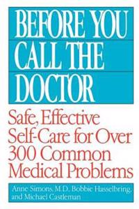 Before You Call the Doctor: Safe, Effective Self-Care for Over 300 Common Medical Problems