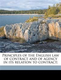 Principles of the English law of contract and of agency in its relation to contract;