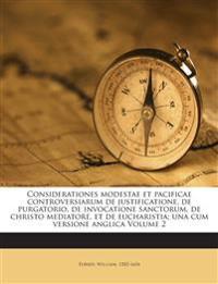 Considerationes modestae et pacificae controversiarum de justificatione, de purgatorio, de invocatione sanctorum, de christo mediatore, et de eucharis