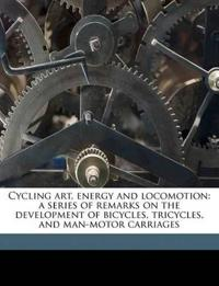 Cycling art, energy and locomotion: a series of remarks on the development of bicycles, tricycles, and man-motor carriages