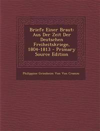 Briefe Einer Braut: Aus Der Zeit Der Deutschen Freiheitskriege, 1804-1813