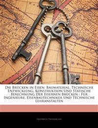 Die Brücken in Eisen: Baumaterial, Technische Entwicklung, Konstruktion Und Statische Berechnung Der Eisernen Brücken : Für Ingenieure, Eisenbautechni