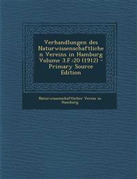 Verhandlungen des Naturwissenschaftlichen Vereins in Hamburg Volume 3.F.:20 (1912) - Primary Source Edition