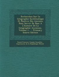 Recherches Sur La Géographie Systématique Et Positive Des Anciens: Pour Servir De Base A L'histoire De La Géographie Ancienne, Volume 1... - Primary S