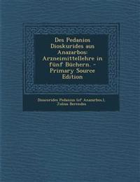 Des Pedanios Dioskurides aus Anazarbos: Arzneimittellehre in fünf Büchern.