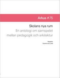 Skolans nya rum - en antologi om samspelet mellan pedagogik och arkitektur