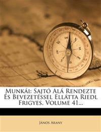 Munkái: Sajtó Alá Rendezte És Bevezetéssel Ellátta Riedl Frigyes, Volume 41...