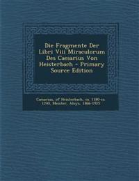 Die Fragmente Der Libri Viii Miraculorum Des Caesarius Von Heisterbach