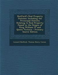 Shelford's Real Property Statutes: Including the Prcincipal Statutes Relating to Real Property Passed in the Reigns of King William IV and Queen Victo