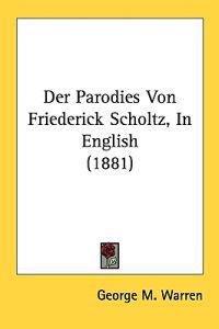Der Parodies Von Friederick Scholtz, In English