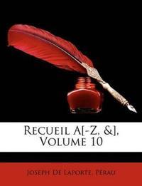 Recueil A[-Z, &], Volume 10