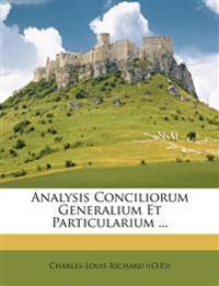 Analysis Conciliorum Generalium Et Particularium ...