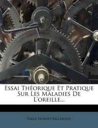 Essai Théorique Et Pratique Sur Les Maladies De L'oreille...