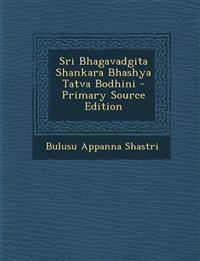 Sri Bhagavadgita Shankara Bhashya Tatva Bodhini - Primary Source Edition