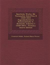 Sämtliche Werke: Bd. Vermischte Schriften II (1835-1841) Jugendarbeiten Ii. Reiseeindrücke Ii. Kritische Arbeiten I (1839-1841) - Primary Source Editi