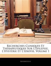Recherches Cliniques Et Thérapeutiques Sur L'Épilepsie, L'Hystérie Et L'Idiotie, Volume 1