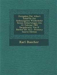 Festgaben Für Albert Schäffle Zur Siebenzigsten Wiederkehr Seines Geburtstages Am 24. Februar 1901 Dargebracht Von K. Bücher [Et Al.]