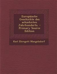 Europäische Geschichte des achzehnten Jahrhunderts. - Primary Source Edition